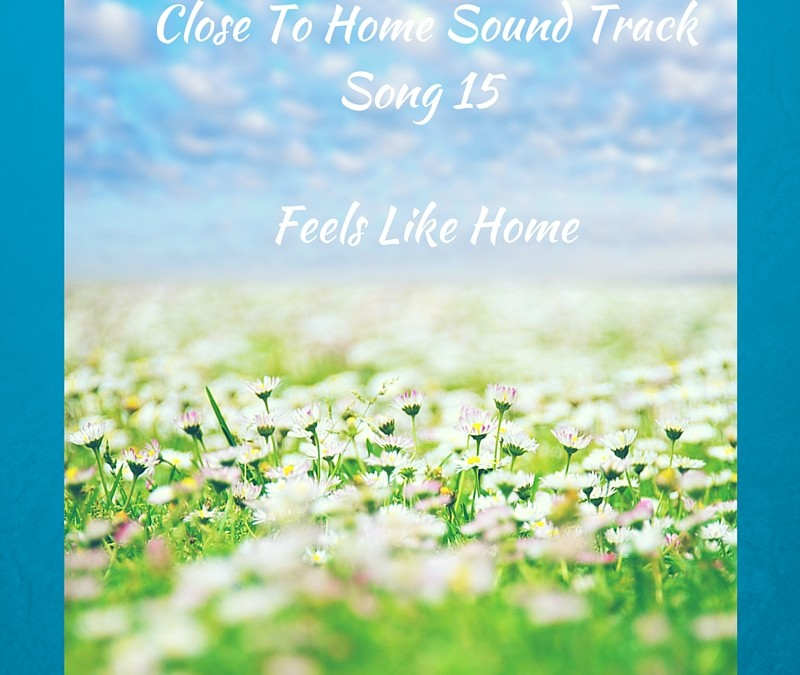 Close To Home Sound Track: Song 15, Feels Like Home